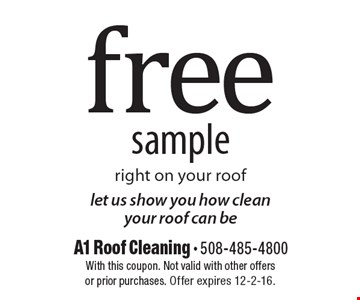 let us show you how clean your roof can be. free sample right on your roof. With this coupon. Not valid with other offers or prior purchases. Offer expires 12-2-16.