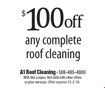 $100 off any complete roof cleaning. With this coupon. Not valid with other offers or prior services. Offer expires 12-2-16.