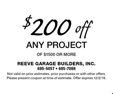 $200 off Any project of $1500 or more. Not valid on prior estimates, prior purchases or with other offers. Please present coupon at time of estimate. Offer expires 12/2/16.