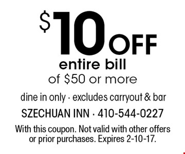 $10 OFF entire bill of $50 or more dine in only - excludes carryout & bar. With this coupon. Not valid with other offers or prior purchases. Expires 2-10-17.