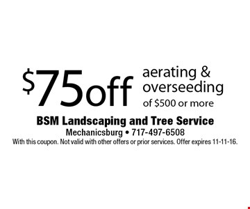 $75 off aerating & overseeding of $500 or more. With this coupon. Not valid with other offers or prior services. Offer expires 11-11-16.