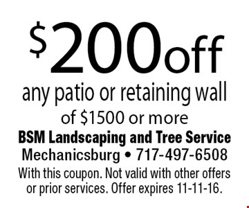 $200 off any patio or retaining wall of $1500 or more. With this coupon. Not valid with other offers or prior services. Offer expires 11-11-16.