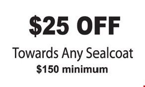 $25 Off Towards Any Sealcoat  $150 minimum