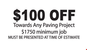 $100 Off Towards Any Paving Project. $1750 Minimum job. Must be presented at time of estimate.