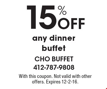 15% Off any dinner buffet. With this coupon. Not valid with other offers. Expires 12-2-16.