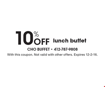 10% Off lunch buffet. With this coupon. Not valid with other offers. Expires 12-2-16.