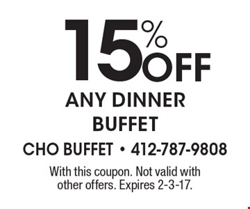 15% off any dinner buffet. With this coupon. Not valid with other offers. Expires 2-3-17.
