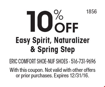 10% OFF Easy Spirit, Naturalizer & Spring Step. With this coupon. Not valid with other offers or prior purchases. Expires 12/31/16.