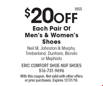 $20 OFF Each Pair Of Men's & Women's Shoes Neil M, Johnston & Murphy, Timberland, Dunham, Blondo or Mephisto. With this coupon. Not valid with other offers or prior purchases. Expires 12/31/16.