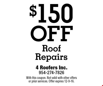 $150 OFF Roof Repairs. With this coupon. Not valid with other offers or prior services. Offer expires 12-9-16.