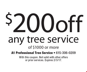 $200 off any tree service of $1000 or more. With this coupon. Not valid with other offers or prior services. Expires 2/3/17.