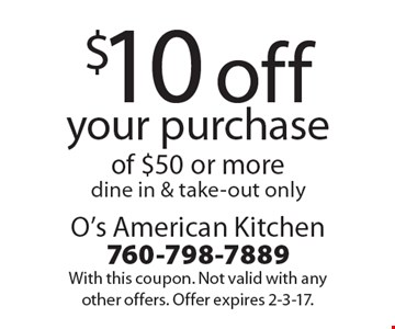 $10 off your purchase of $50 or more dine in & take-out only. With this coupon. Not valid with any other offers. Offer expires 2-3-17.