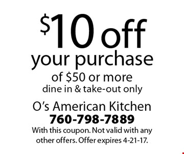 $10 off your purchase of $50 or more. Dine in & take-out only. With this coupon. Not valid with any other offers. Offer expires 4-21-17.
