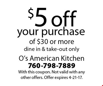 $5 off your purchase of $30 or more. Dine in & take-out only. With this coupon. Not valid with any other offers. Offer expires 4-21-17.
