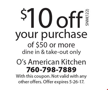 $10 off your purchase of $50 or more. Dine in & take-out only. With this coupon. Not valid with any other offers. Offer expires 5-26-17.