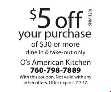 $5 off your purchase of $30 or more. Dine in & take-out only. With this coupon. Not valid with any other offers. Offer expires 7-7-17.