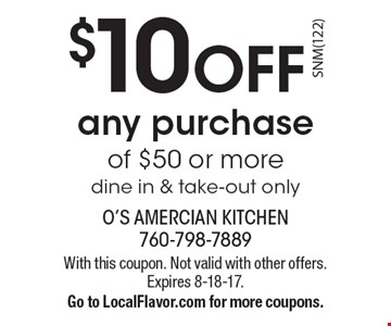 $10 OFF any purchase of $50 or more. Dine in & take-out only. With this coupon. Not valid with other offers. Expires 8-18-17. Go to LocalFlavor.com for more coupons.