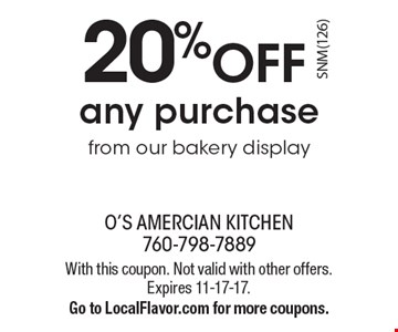 20%OFF any purchasefrom our bakery display. With this coupon. Not valid with other offers. Expires 11-17-17. Go to LocalFlavor.com for more coupons.