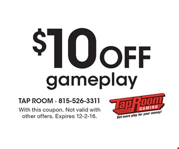 $10 off gameplay. With this coupon. Not valid with other offers. Expires 12-2-16.