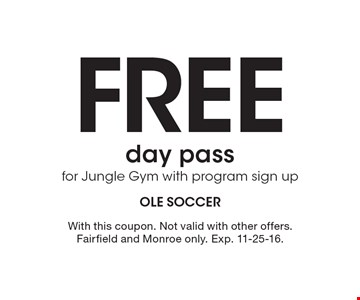 Free day pass for Jungle Gym with program sign up. With this coupon. Not valid with other offers. Fairfield and Monroe only. Exp. 11-25-16.