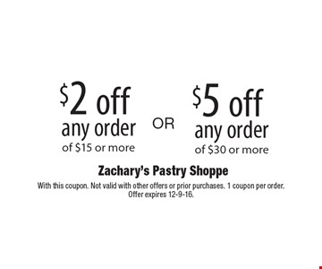 $5 off any order of $30 or more OR $2 off any order of $15 or more. With this coupon. Not valid with other offers or prior purchases. 1 coupon per order. Offer expires 12-9-16.