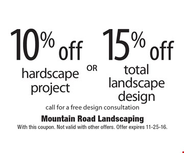10% Off Hardscape Project  OR  15% Off Total Landscape Design. Call for a free design consultation. With this coupon. Not valid with other offers. Offer expires 11-25-16.