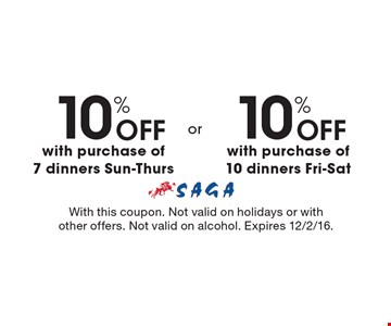 10% OFF with purchase of 10 dinners Fri-Sat. 10% OFF with purchase of 7 dinners Sun-Thurs. . With this coupon. Not valid on holidays or with other offers. Not valid on alcohol. Expires 12/2/16.