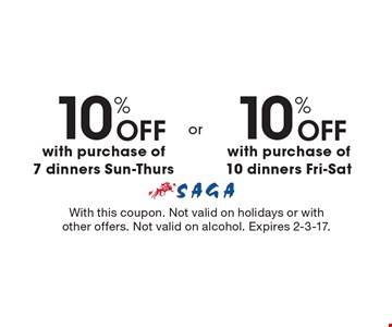 10% OFF with purchase of 10 dinners Fri-Sat. 10% OFF with purchase of 7 dinners Sun-Thurs. With this coupon. Not valid on holidays or with other offers. Not valid on alcohol. Expires 2-3-17.