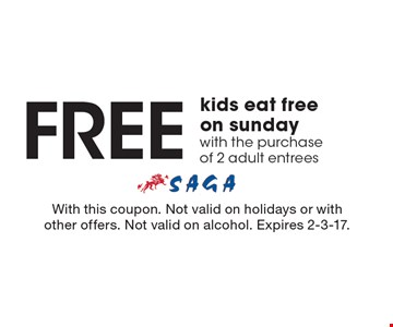 Kids eat free on sunday with the purchase of 2 adult entrees. With this coupon. Not valid on holidays or with other offers. Not valid on alcohol. Expires 2-3-17.