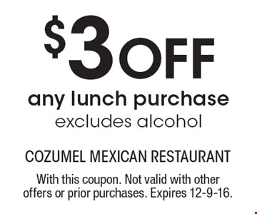 $3 Off any lunch purchase. Excludes alcohol. With this coupon. Not valid with other offers or prior purchases. Expires 12-9-16.