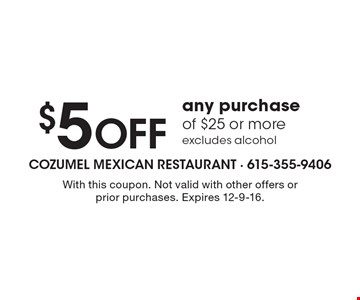 $5 Off any purchase of $25 or more. Excludes alcohol. With this coupon. Not valid with other offers or prior purchases. Expires 12-9-16.