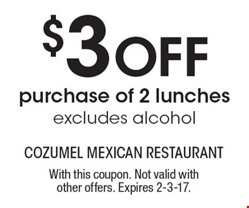 $3 Off purchase of 2 lunches. Excludes alcohol. With this coupon. Not valid with other offers. Expires 2-3-17.