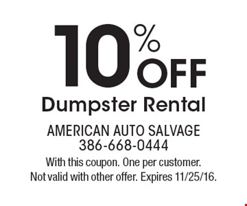 10% OFF Dumpster Rental. With this coupon. One per customer. Not valid with other offer. Expires 11/25/16.