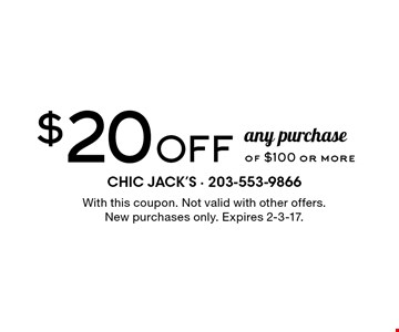 $20 OFF any purchase of $100 or more. With this coupon. Not valid with other offers. New purchases only. Expires 2-3-17.