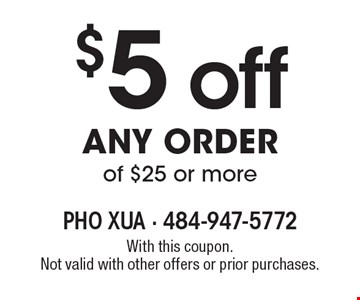 $5 off any order of $25 or more. With this coupon. Not valid with other offers or prior purchases.