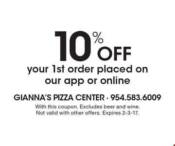 10% OFF Your 1st order placed on our app or online. With this coupon. Excludes beer and wine. Not valid with other offers. Expires 2-3-17.