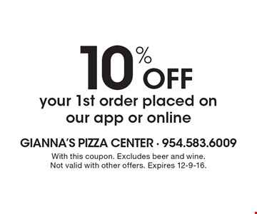 10% OFF your 1st order placed on our app or online. With this coupon. Excludes beer and wine. Not valid with other offers. Expires 12-9-16.