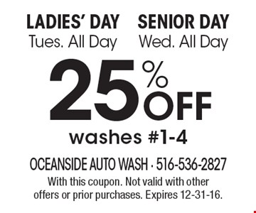 Ladies' Day Tues. All Day Senior Day Wed. All Day 25% off washes #1-4. With this coupon. Not valid with other offers or prior purchases. Expires 12-31-16.