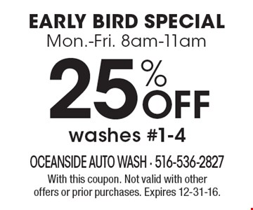 Early Bird Special Mon.-Fri. 8am-11am 25% off washes #1-4. With this coupon. Not valid with other offers or prior purchases. Expires 12-31-16.