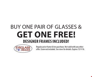 Buy one pair of glasses & get one free! Designer Frames Included! Regular price frame & lens purchase. Not valid with any other offer. Exam not included. See store for details. Expires 12-9-16.