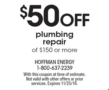 $50 OFF plumbing repair of $150 or more. With this coupon at time of estimate. Not valid with other offers or prior services. Expires 11/25/16.