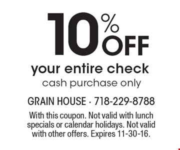 10% Off your entire check-cash purchase only. With this coupon. Not valid with lunch specials or calendar holidays. Not valid with other offers. Expires 11-30-16.