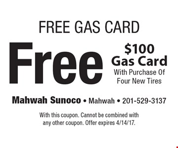Free $100 Gas Card With Purchase Of Four New Tires. With this coupon. Cannot be combined with any other coupon. Offer expires 4/14/17.