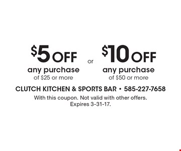$5 off any purchase of $25 or more OR $10 OFF any purchase of $50 or more. With this coupon. Not valid with other offers. Expires 3-31-17.