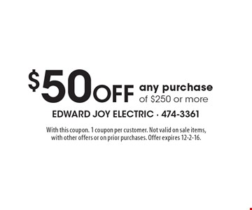 $50 Off any purchase of $250 or more. With this coupon. 1 coupon per customer. Not valid on sale items, with other offers or on prior purchases. Offer expires 12-2-16.