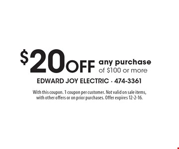 $20 Off any purchase of $100 or more. With this coupon. 1 coupon per customer. Not valid on sale items, with other offers or on prior purchases. Offer expires 12-2-16.