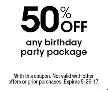 50% Off any birthday party package. With this coupon. Not valid with other offers or prior purchases. Expires 5-26-17.