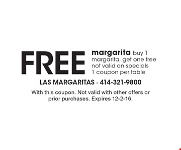 Free margarita. Buy 1 margarita, get one free. Not valid on specials. 1 coupon per table. With this coupon. Not valid with other offers or prior purchases. Expires 12-2-16.