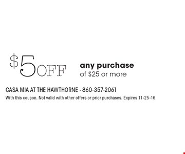 $5 Off any purchase of $25 or more. With this coupon. Not valid with other offers or prior purchases. Expires 11-25-16.