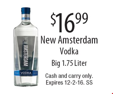 $16.99 New Amsterdam Vodka. Big 1.75 Liter. Cash and carry only.Expires 12-2-16. SS